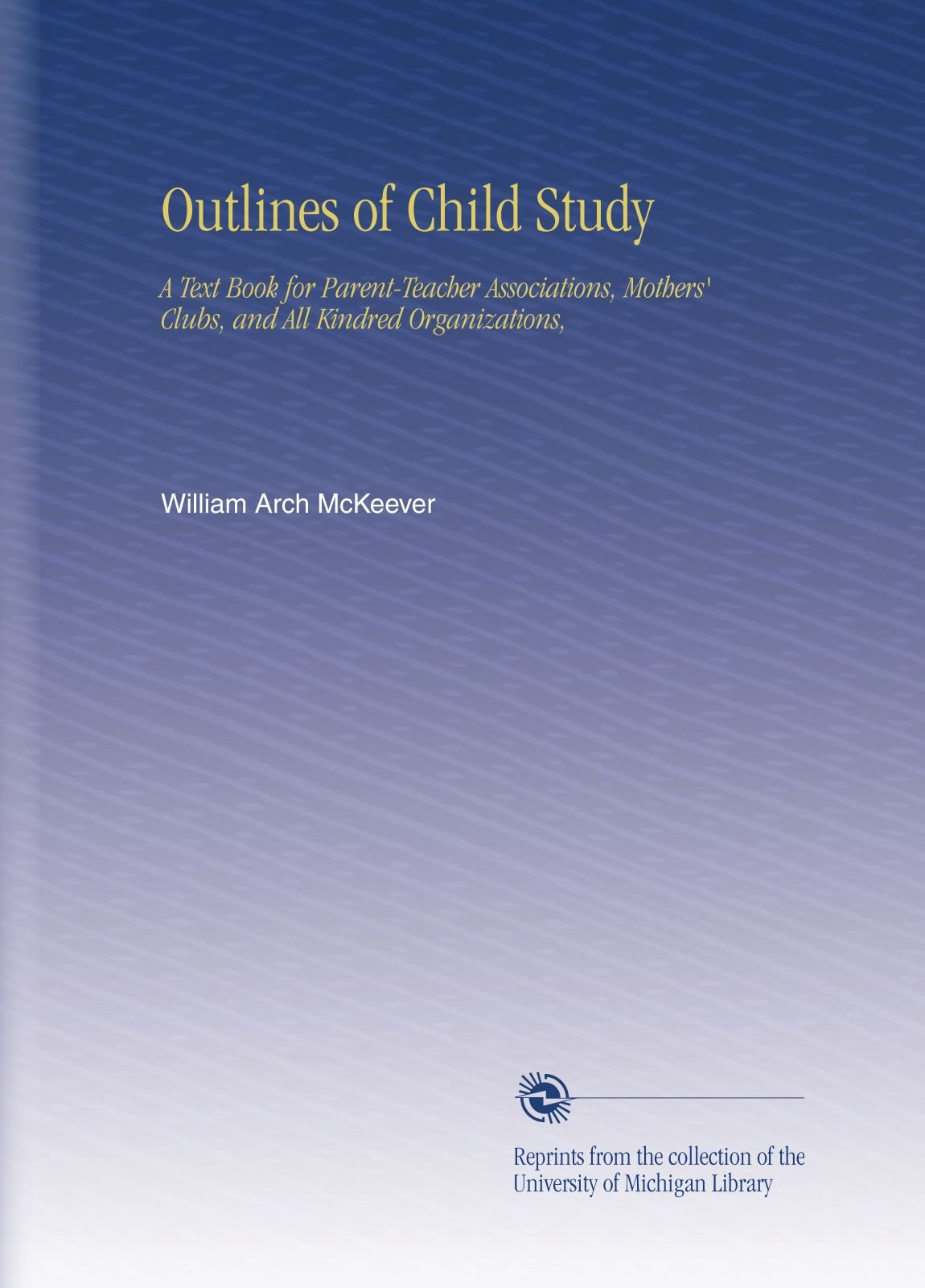 Download Outlines of Child Study: A Text Book for Parent-Teacher Associations, Mothers' Clubs, and All Kindred Organizations, ebook