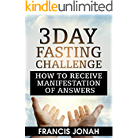 3 Day Fasting Challenge: How To Receive Manifestation of Answers (Fasting Challenges Book 1)