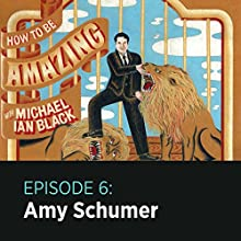 6: Amy Schumer Radio/TV Program by  How to Be Amazing with Michael Ian Black Narrated by Amy Schumer, Michael Ian Black