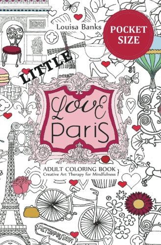 Little Love Paris Adult Coloring Book: Pocket Edition Creative Art Therapy for Mindfulness