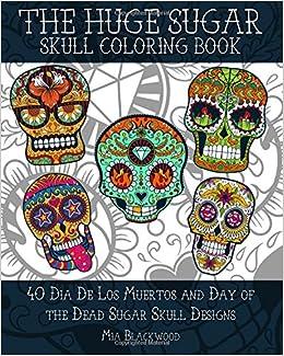 Amazon.com: 2: The HUGE Sugar Skull Coloring Book: 40 Dia De Los ...