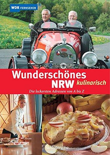 Wunderschönes NRW kulinarisch. Die leckersten Adressen des Landes von A bis Z