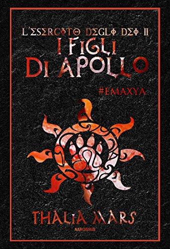 I Figli di Apollo: #Emaxya (L'esercito degli Dei #2) (Italian Edition)