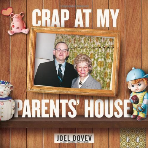 Crap At My Parents House Dovev Joel 9781419700736 Amazon Com Books