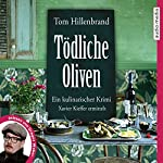 Tödliche Oliven: Ein kulinarischer Krimi | Tom Hillenbrand