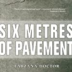 Six Metres of Pavement: A Novel | Farzana Doctor