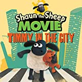 Shaun the Sheep Movie - Timmy in the City (Shaun the Sheep Movie Tie-Ins)