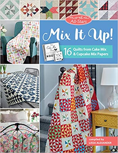 Mix It Up!: 16 Quilts from Cake Mix and Cupcake Mix Papers