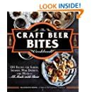The Craft Beer Bites Cookbook: 100 Recipes for Sliders, Skewers, Mini Desserts, and More-All Made with Beer