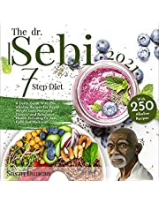 The Dr. Sebi 7-Step Diet: A Detox Guide With 250 Alkaline Recipes For Rapid Weight Loss, Naturally Cleanse, and Rebalance Health. Including Dr. Sebi Food And Herb List