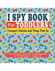 I Spy Book For Toddlers: I Spy With My Little Eye Guessing Book for Preschoolers - Ages 2-5 Transport Vehicles & Things That Go: 18 I Spy Book Puzzles for Kids To Find The Objects