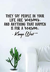 Fashion Kanye West People in Your Life are Seasons v2 Quote Decal Sticker Wall Vinyl Art Music Rap Hip Hop Lyrics Home Decor Yeezy Yeezus Inspirational