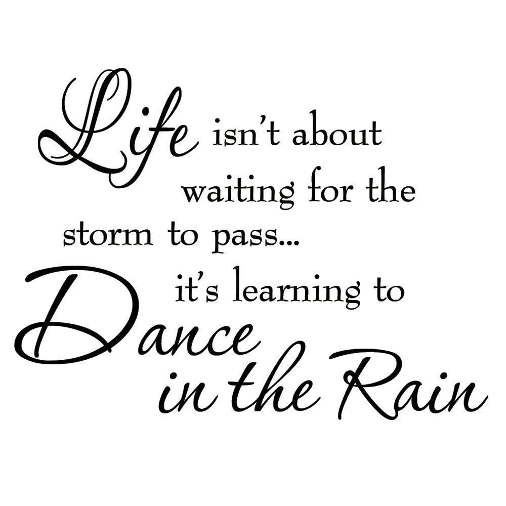 Life Isnt About Waiting for the Storm To Pass Its Learning To Dance In The Rain Vinyl Wall Decal Inspirational Quotes by VWAQ