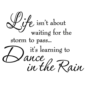 Buy Life Isnt About Waiting For The Storm To Pass Its Learning To