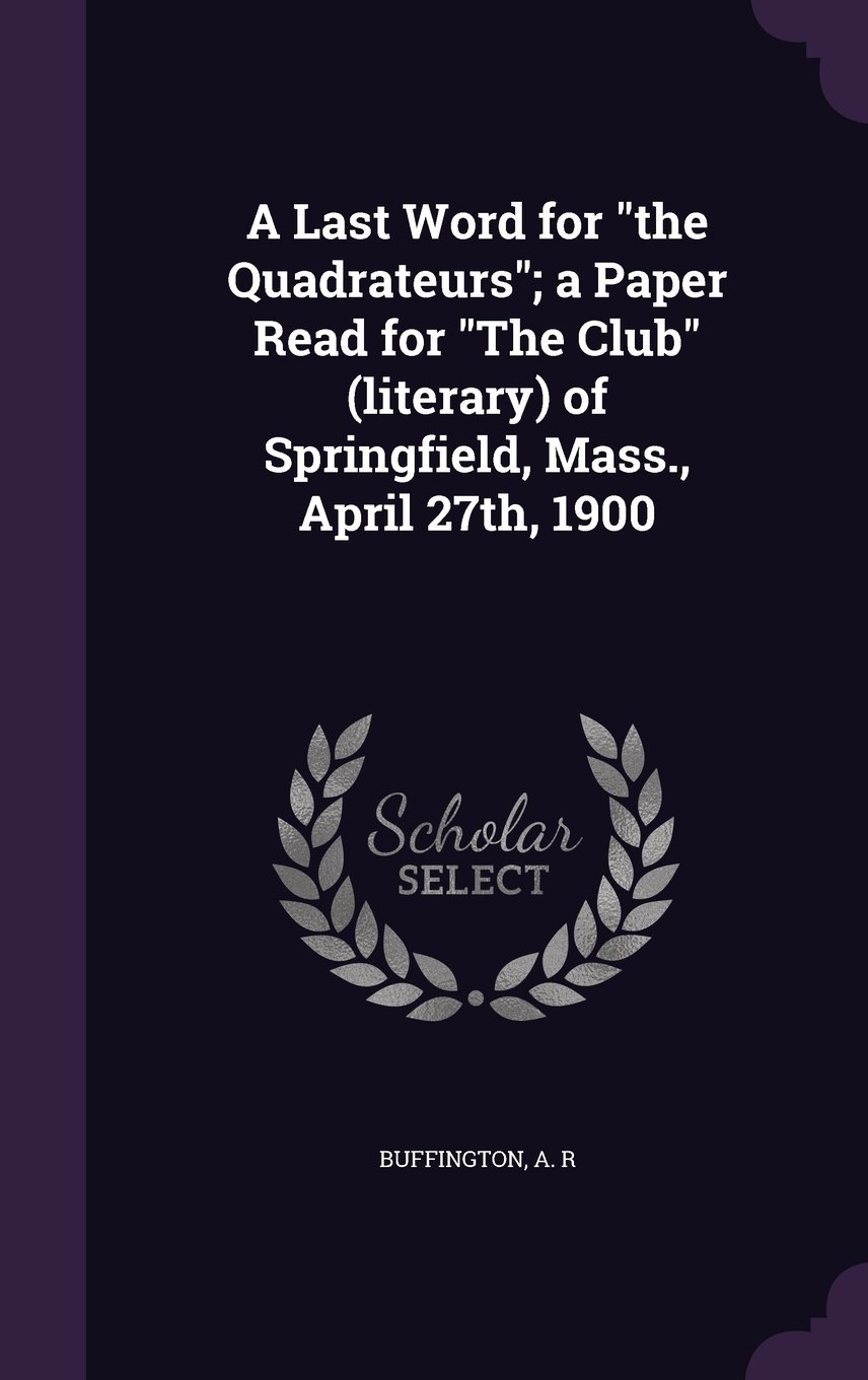 Download A Last Word for the Quadrateurs; A Paper Read for the Club (Literary) of Springfield, Mass., April 27th, 1900 ebook