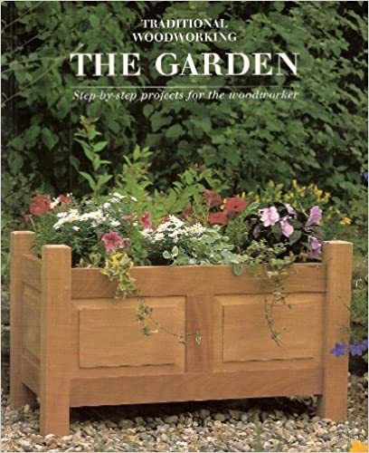 The Garden: Twelve Step-By-Step Projects for the Woodworker