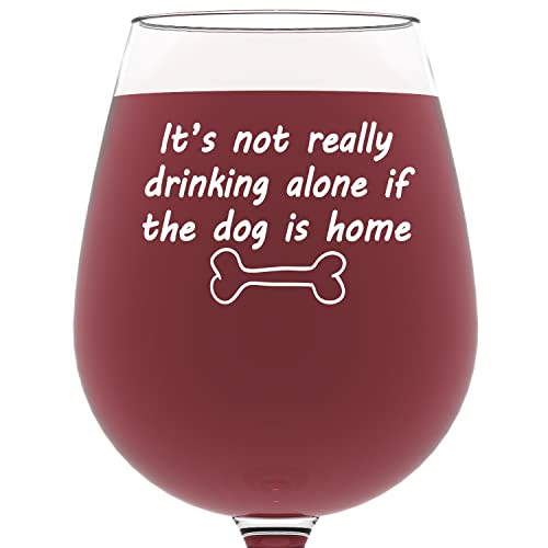 If The Dog Is Home Funny Wine Glass