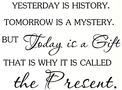 Amazoncom Crazywen Sticker Yesterday Is History Tomorrow Is A