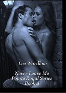 Never Leave Me: Book 3:  Pointe Royal Series