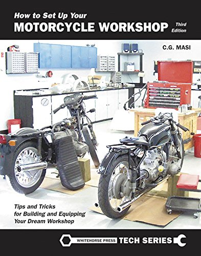 How to Set Up Your Motorcycle Workshop: Tips and Tricks for Building and Equipping Your Dream Workshop (Whitehorse Tech) (Llc Set How To A Up)