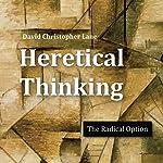 Heretical Thinking: The Radical Option   David Christopher Lane