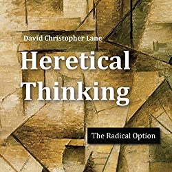 Heretical Thinking: The Radical Option