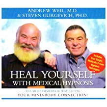Heal Yourself with Medical Hypnosis: The Most Immediate Way to Use Your Mind-Body Connection by Weil (2005-09-23)