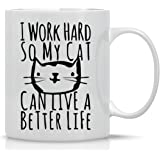 I Work Hard So My Cat Can Live a Better Life - Funny Cat Mug - 11OZ Coffee Mug - Mugs For Women – Angry Cat Mug, Grumpy Cat Mug - Perfect Gift for Mother's Day - By AW Fashions (White)