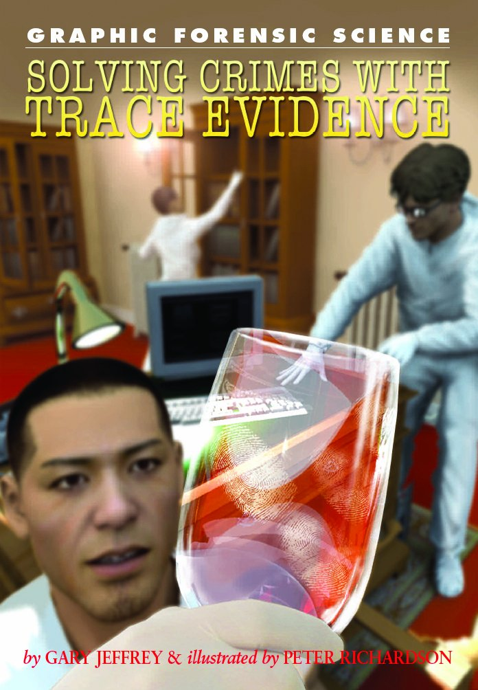 Solving Crimes with Trace Evidence (Graphic Forensic Science)