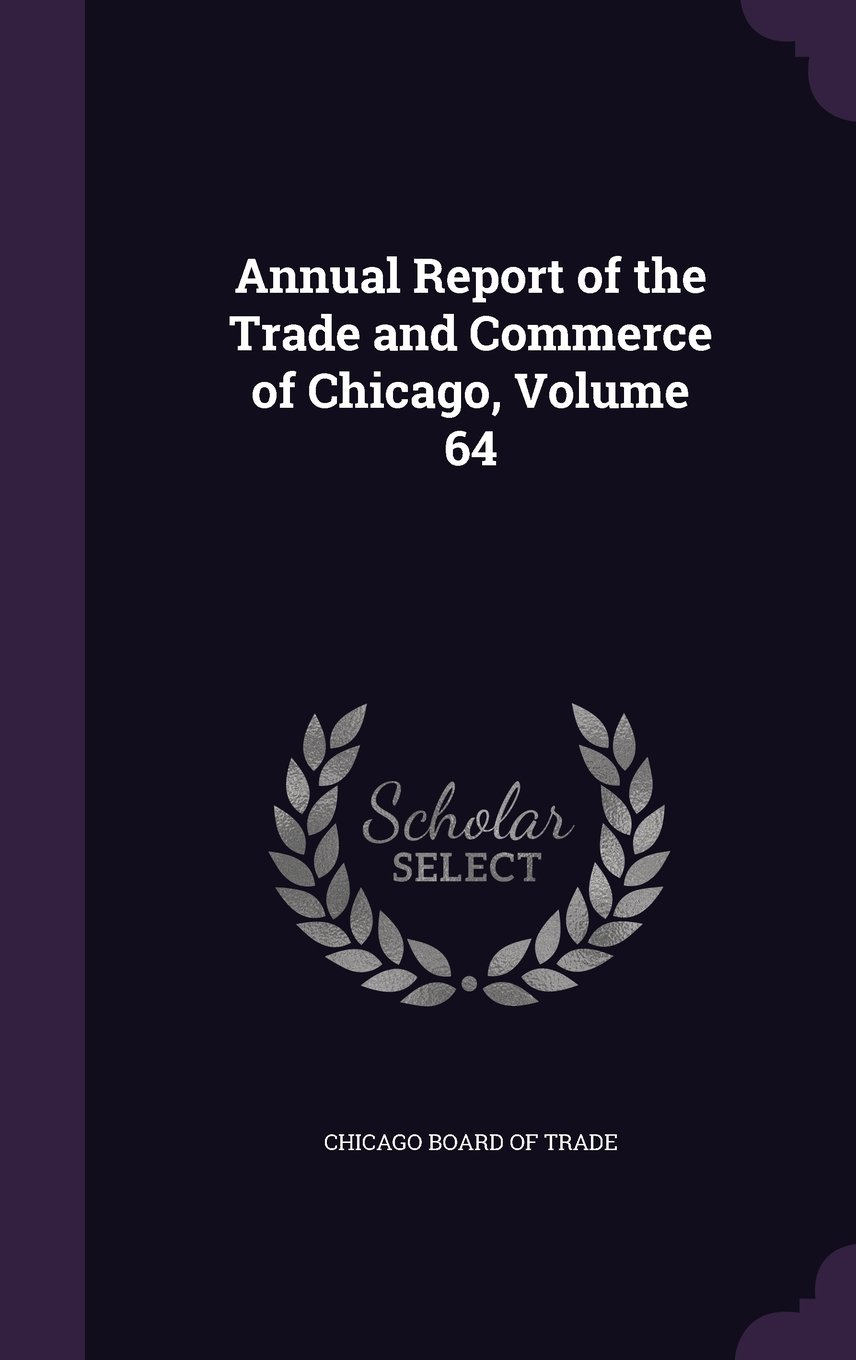 Download Annual Report of the Trade and Commerce of Chicago, Volume 64 pdf epub
