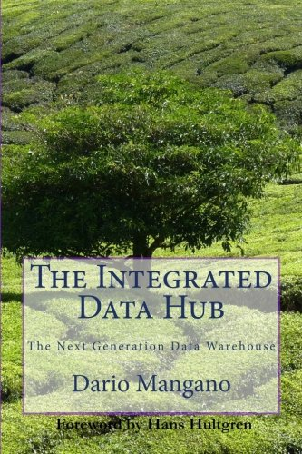 The Integrated Data Hub, The Next Generation Data Warehouse: The Smartest Way To Deal With The Data Integration Challenges pdf