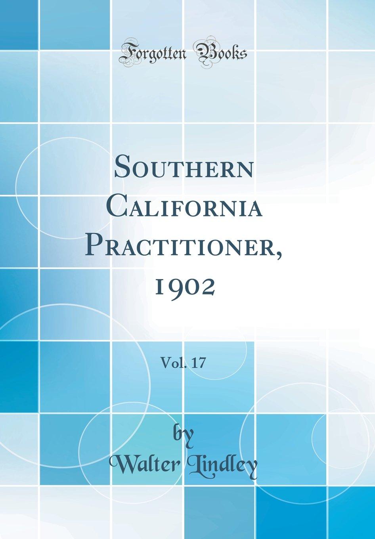 Download Southern California Practitioner, 1902, Vol. 17 (Classic Reprint) ebook