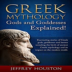 Greek Mythology, Gods & Goddesses Explained! Audiobook