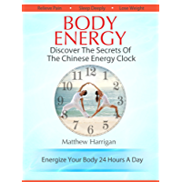 Body Energy - Discover The Secrets Of The Chinese Body Energy Clock (Healthy Living Techniques: Learn The Secret Of Tai Chi Chuan and Qi Gong Masters) (English Edition)