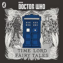 Doctor Who: Time Lord Fairy Tales Audiobook by Justin Richards Narrated by Adjoa Andoh, Andrew Brooke, Anne Reid, Dan Starkey, Ingrid Oliver, Joanna Page, Nicholas Briggs, Tom Baker, Paul McGann