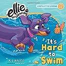 It's Hard to Swim (Ellie the Wienerdog series): Life's Little Lessons by Ellie the Wienerdog - Lesson #2