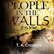 It Is Done: People in the Walls, Book 4 | T. A. Crosbarn