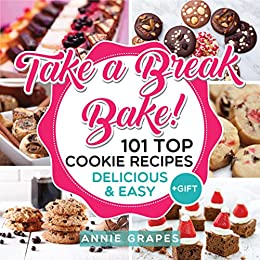 101 Top Cookie Recipes: Delicious & Easy + FREE GIFT (Cookie Cookbook, Best Cookie Recipes, Sugar Cookie Recipe, Chocolate Cookie Recipe, Holiday Cookies, Cookie Recipe Book, Baking Tips) by [Grapes, Annie]