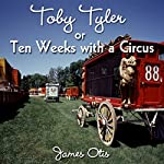 Toby Tyler or, Ten Weeks with a Circus | James Otis Kaler