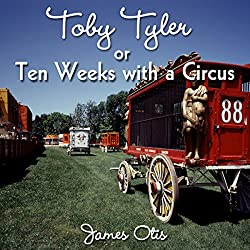 Toby Tyler or, Ten Weeks with a Circus