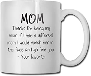 Thanks For Being My Mom Funny Coffee Mug - Best Birthday Gifts for Mom, Women - Unique Gag Valentine's Present for Her from Daughter or Son - Top Bday Gift Idea for a Mother - Fun & Cool Novelty Cup