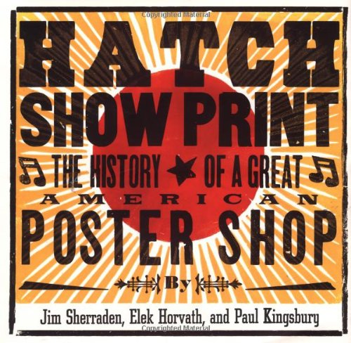 Letterpress Printers - Hatch Show Print: The History of a Great American Poster Shop