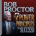 The 7 Power Principles for Success Speech by Bob Proctor Narrated by Bob Proctor