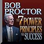 The 7 Power Principles for Success | Bob Proctor