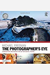 The Photographer's Eye Digitally Remastered 10th Anniversary Edition: Composition and Design for Better Digital Photos Paperback