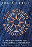 The Modern Antiquarian: A Pre-millennial Odyssey Through Megalithic Britain : Including a Gazetteer to Over 300 Prehistoric Sites by Cope, Julian (Reissue Edition (2011)