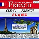 Clean French Slang: Complete Written Listening Guide/2 One-Hour Audio Lessons Audiobook by Mark Frobose Narrated by Mark Frobose