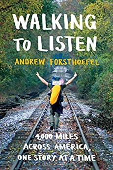 Walking to Listen: 4,000 Miles Across America, One Story at a Time by [Forsthoefel, Andrew]