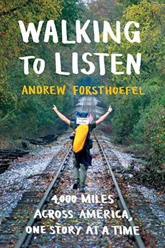 Walking to Listen: 4,000 Miles Across America, One Story at a Time (The Art Of Listening Learning And Sharing)