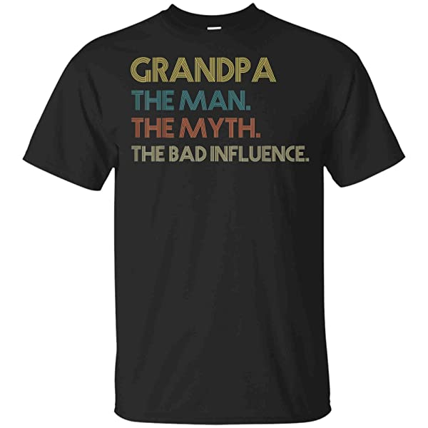 Grandpa The Man The Myth The Bad Influence Shirts